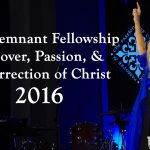 The Remnant Passover, Passion & Resurrection of Christ 2016